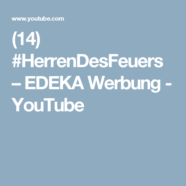 (14) #HerrenDesFeuers – EDEKA Werbung - YouTube