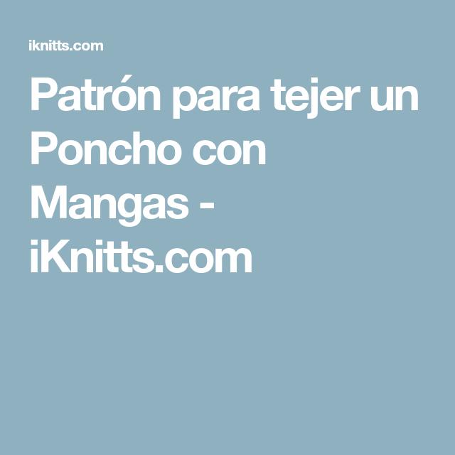 Patrón para tejer un Poncho con Mangas - iKnitts.com   Dos agujas ...