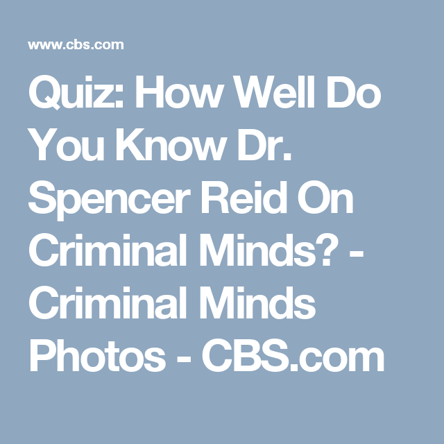 Quiz: How Well Do You Know Dr. Spencer Reid On Criminal Minds? - Criminal Minds Photos - CBS.com