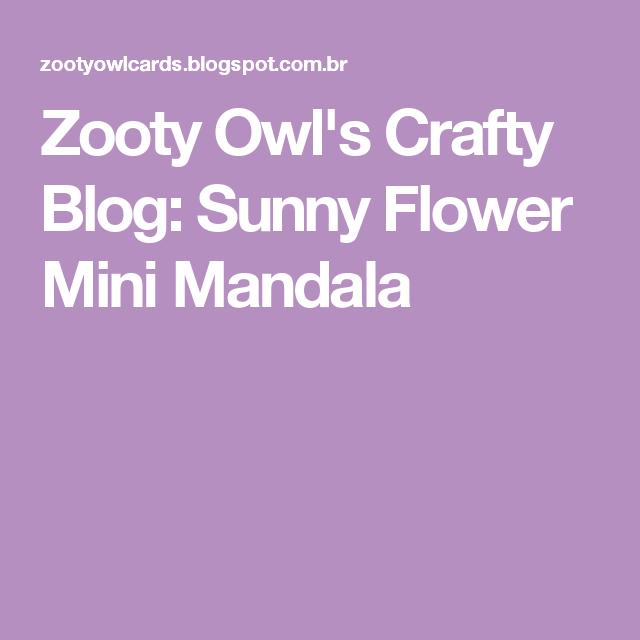 Zooty Owl's Crafty Blog: Sunny Flower Mini Mandala