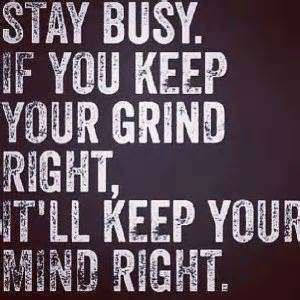 Hood Quotes Stay Busy If You Keep Your Grind Right It All Keep Your