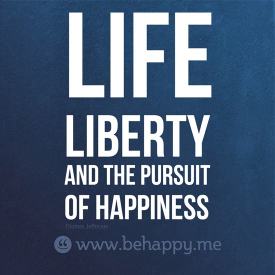 Life Liberty And The Pursuit Of Happiness Quote Mesmerizing Life Liberty And The Pursuit Of Happiness  Special Quotes