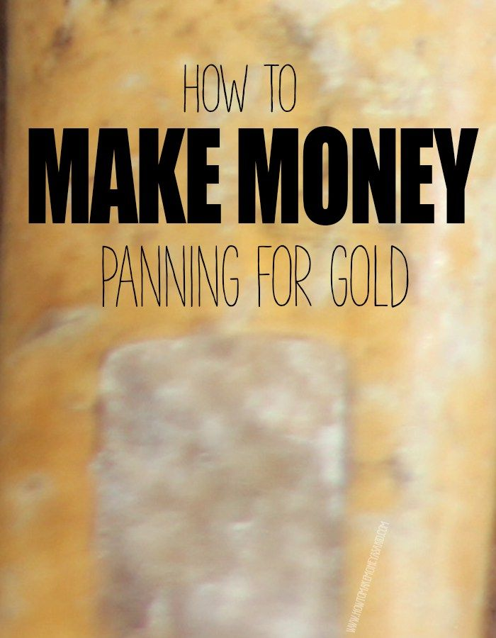 HOW TO PAN FOR GOLD TO MAKE