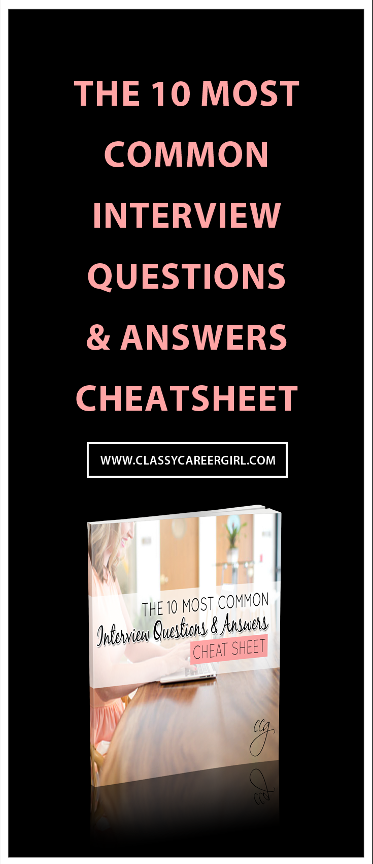 FREE CHEAT SHEET: How to answer the top 10 Interview Questions www.classycareergirl.com/interview