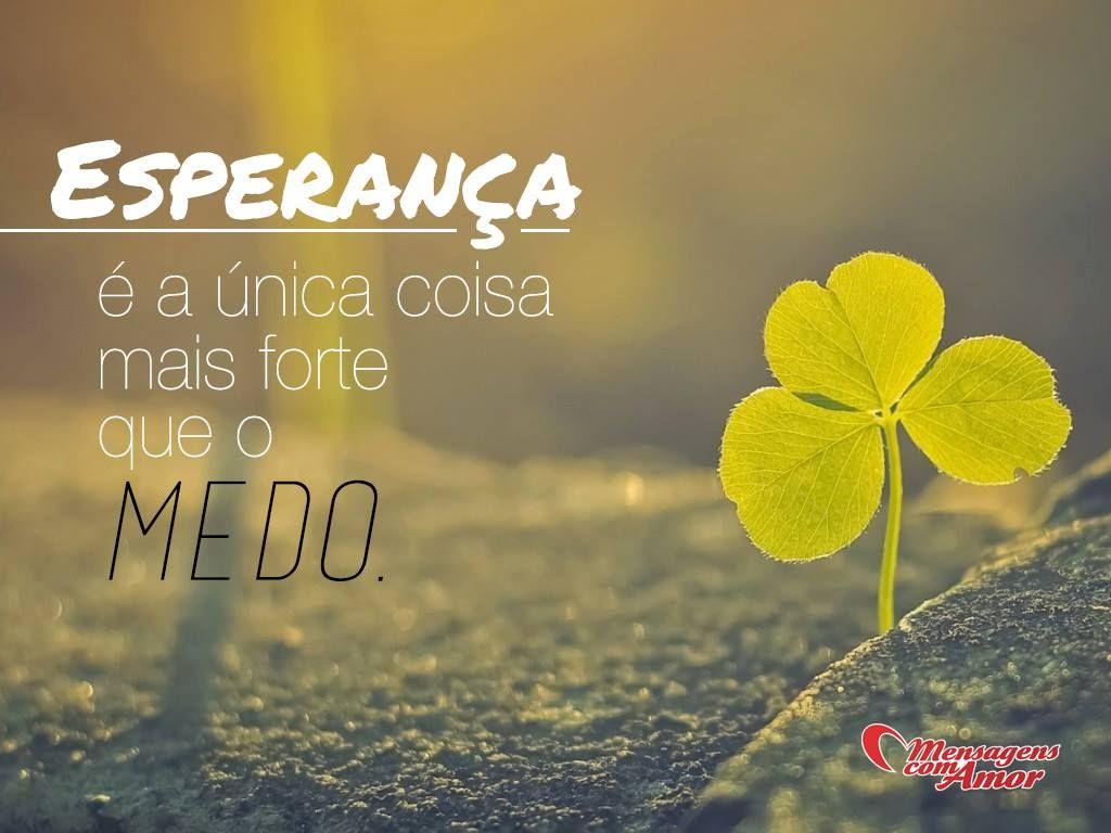 Esperança é a única coisa mais forte que o medo! #Fe #Esperanca ...