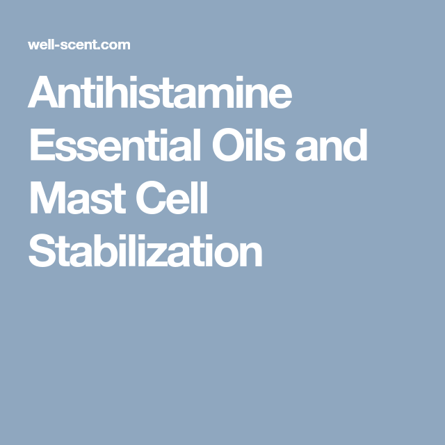 Antihistamine Essential Oils and Mast Cell Stabilization