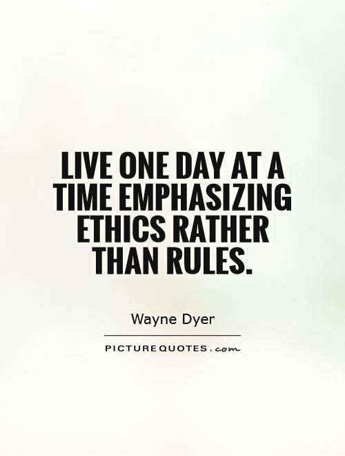 Ethics Quotes Live One Day At A Time Emphasizing Ethics Rather Than Rulespicture .
