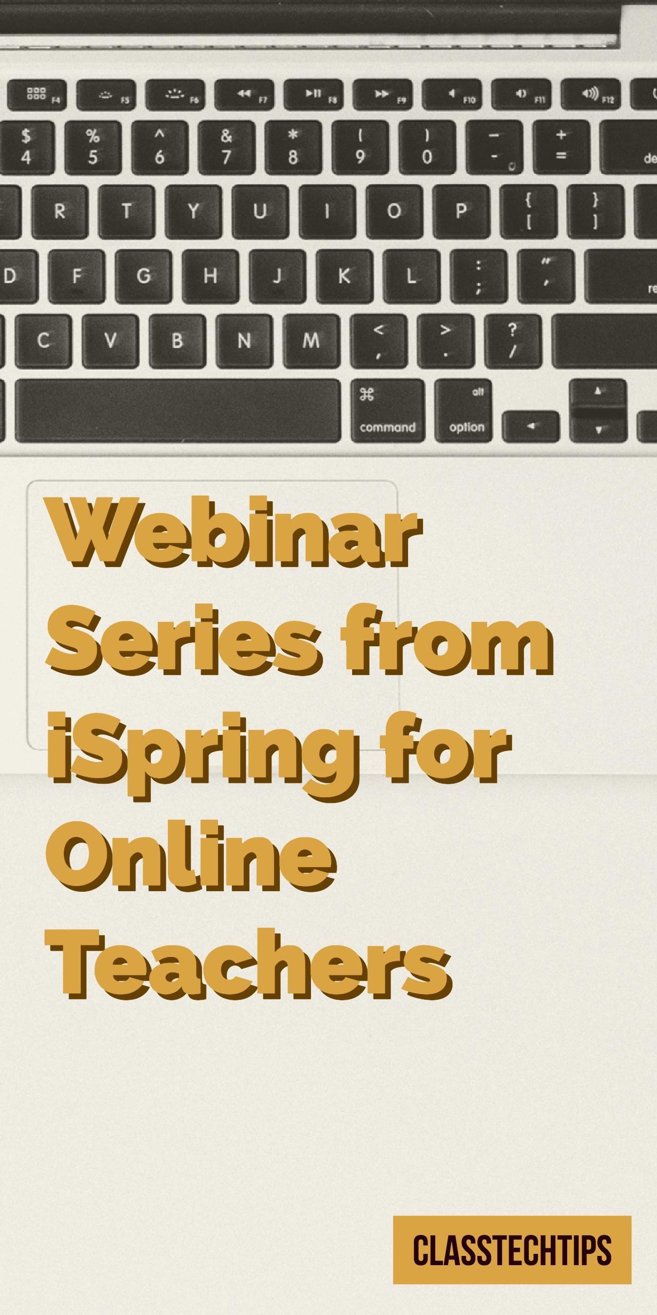 Webinar Series From Ispring For Online Teachers Class Tech Tips Online Teachers Online Education Programs Online Education