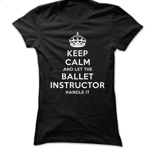 Keep Calm and let Ballet Instructor Handle It - #grey shirt #sweater. MORE INFO => https://www.sunfrog.com/LifeStyle/Keep-Calm-and-let-Ballet-Instructor-Handle-It.html?68278