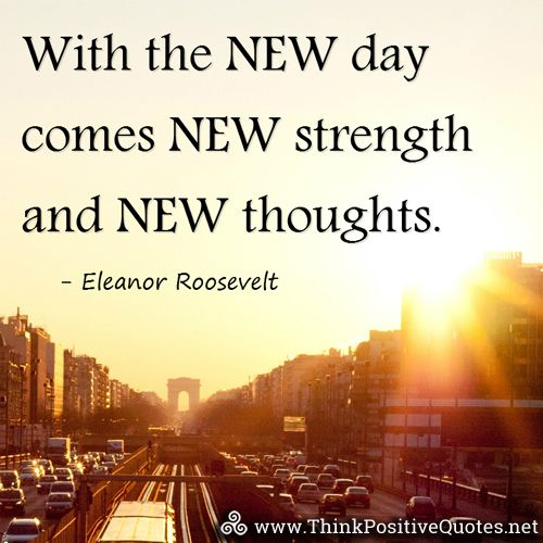 With the new day comes new strength and new thoughts. Eleanor Roosevelt #quotes #quoteoftheday