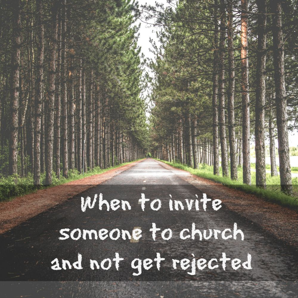 When to invite someone to church and not get rejected | For