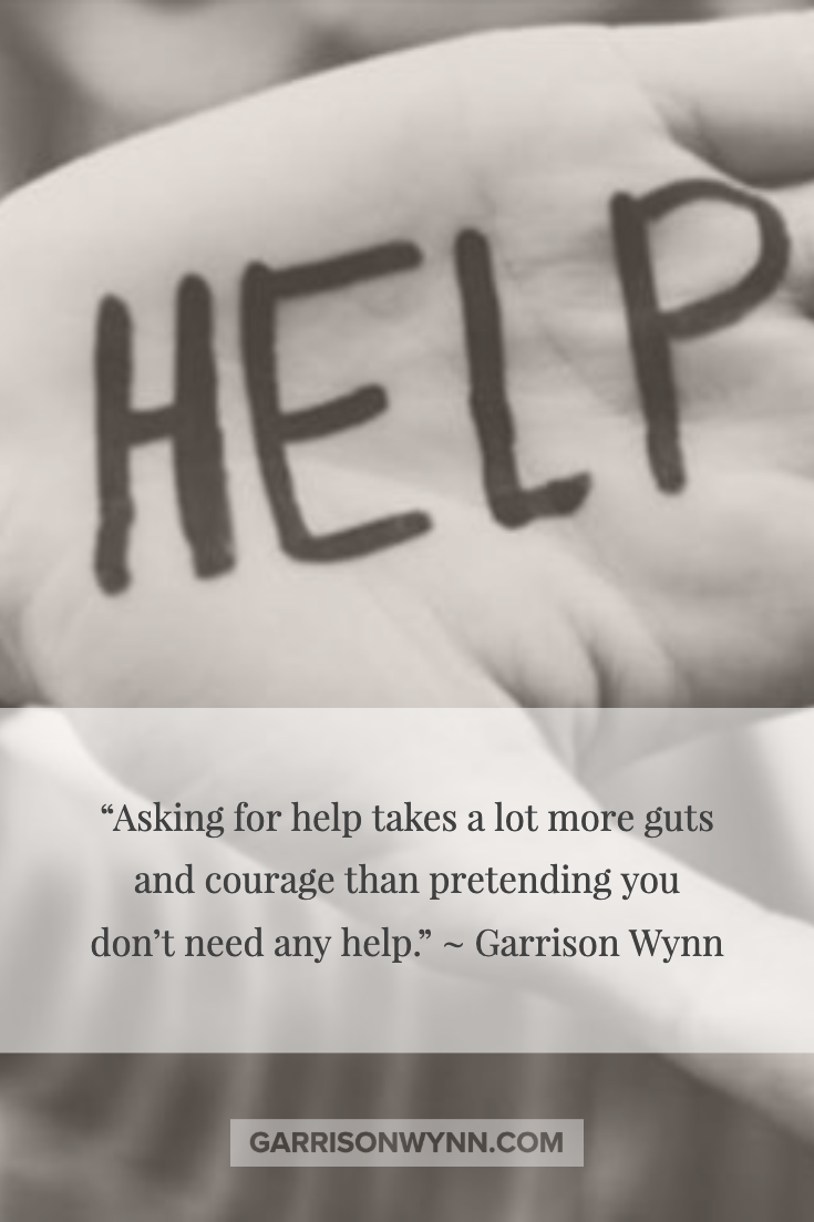 Motivational Quotes And Inspirational Memes Top Motivational Speaker Garrison Wynn Ask For Help Quotes Inspirational Memes Motivational Quotes