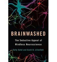 Brainwashed: The Seductive Appeal of Mindless Neuroscience