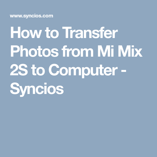How To Transfer Photos From Mi Mix 2s To Computer Syncios Computer Transfer Mixing