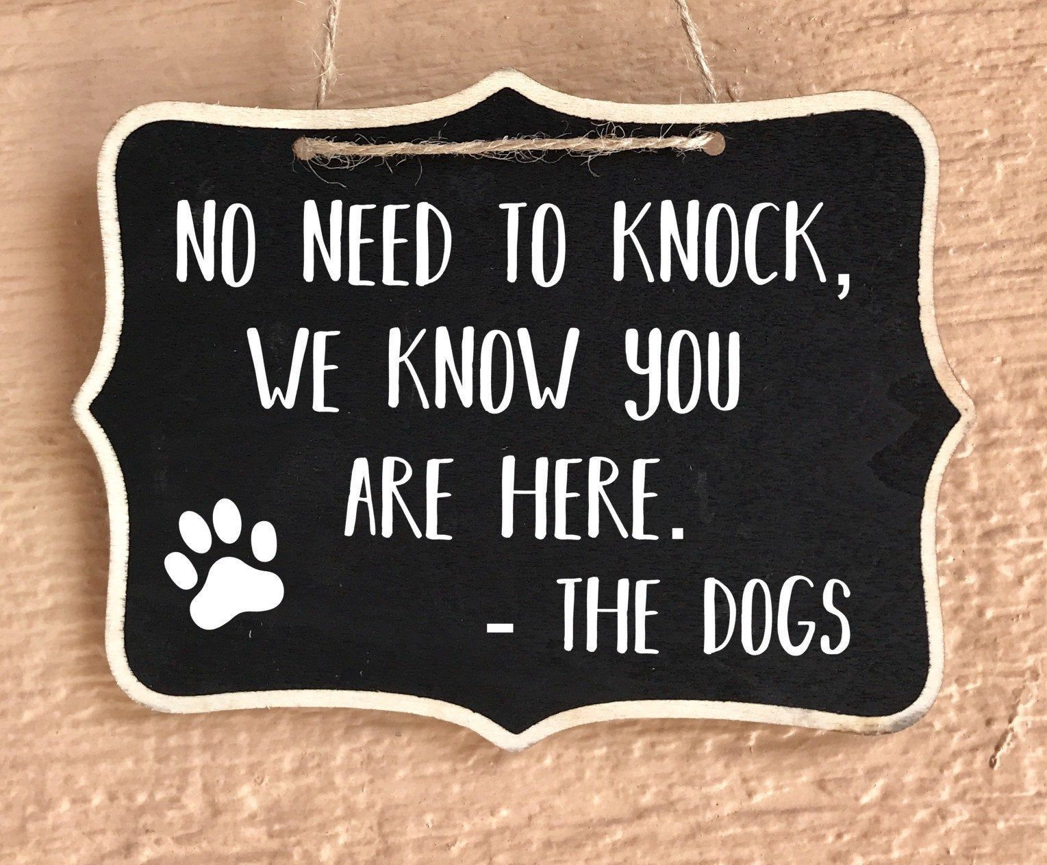 No Need To Knock We Know You Are Here - Front Door Sign - Dog Lover Gift - No Soliciting - Housewarming - Funny - Dog Door Sign