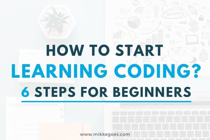 How To Start Learning Coding In 2020 6 Time Saving Tips For Beginners Learn To Code Learn Web Development Learning Web