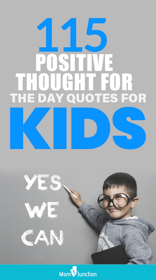 115 Positive Thought For The Day Quotes For Kids Quotes For Kids My Children Quotes Inspirational Quotes For Kids