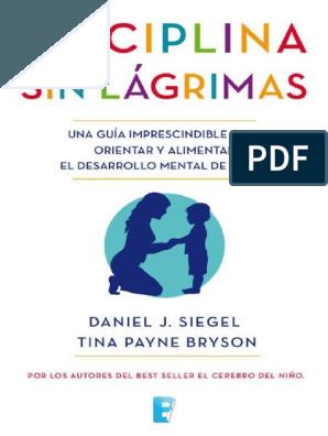 La Disciplina Sin Lagrimas Spa Daniel Siegel Libros Para Padres El Cerebro Del Niño Actividades De Manejo De La Ira