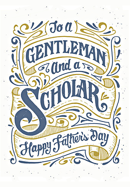 To a Gentleman and a Scholar—Happy Father's Day hand-lettered typography.