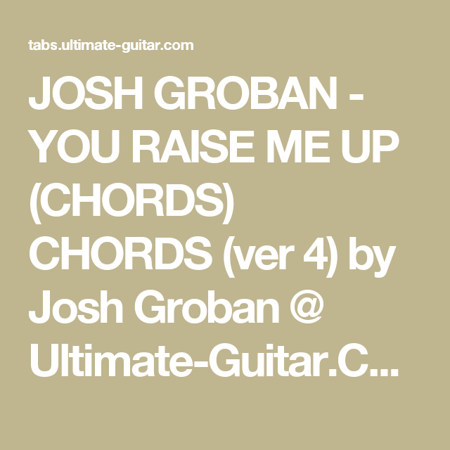 JOSH GROBAN - YOU RAISE ME UP (CHORDS) CHORDS (ver 4) by Josh Groban ...