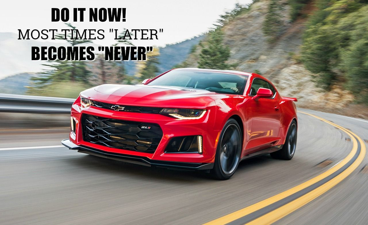 Do It Now Most Times Later Becomes Never Mondaymotivation Camaro Zl1 Chevrolet Camaro Chevrolet Camaro