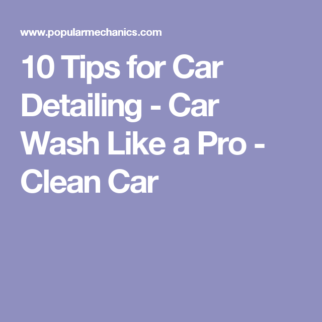 Pro Clean Car Wash >> 10 Tips For Car Detailing Car Wash Like A Pro Clean Car
