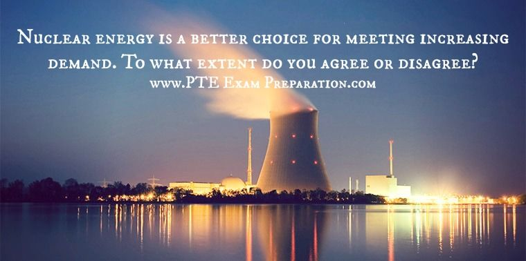 PTE Writing Essay Task 2 - Nuclear energy is a better choice for ...