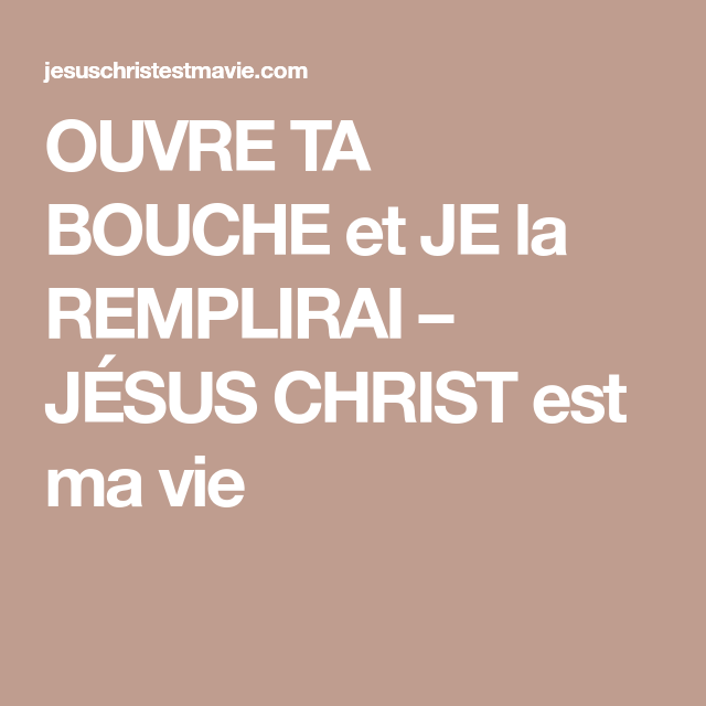 Ouvre Ta Bouche Et Je La Remplirai Jesus Christ Est Ma Vie