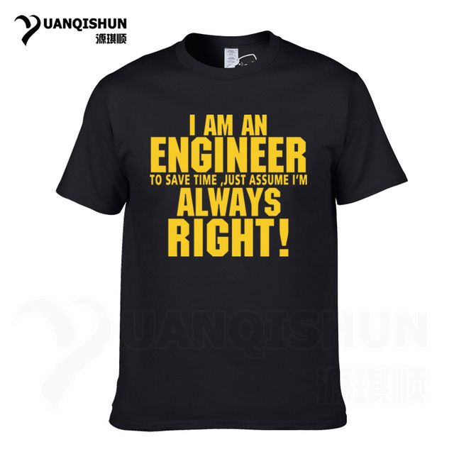 6caed952 US $8.07 26% OFF|YUANQISHUN Sitcoms T shirt TRUST ME I AM AN ENGINEER  ALWAYS RIGHT Letter Printing Tshirt Fashion Casual Streetwear Funny T Shirt-in  ...
