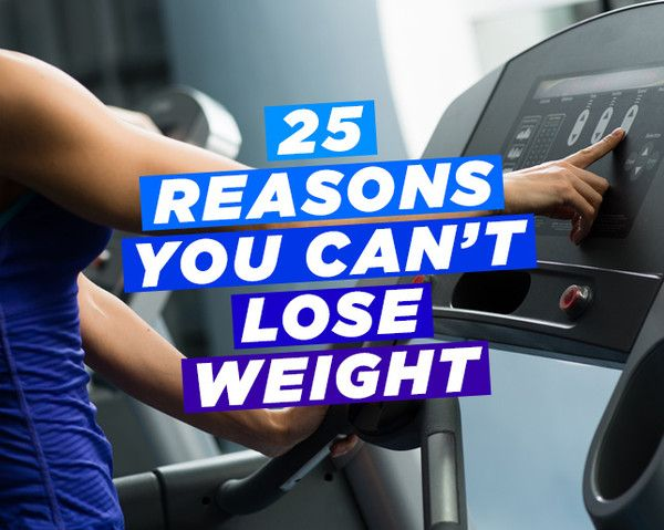 25 Reasons You Can't Lose Weight  http://www.womenshealthmag.com/weight-loss/reasons-you-cant-lose-weight