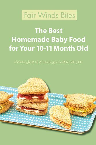 The Best Homemade Baby Food For Your 10-11 Month Old. 48 ...