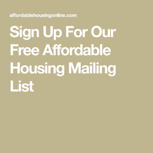 Sign Up For Our Free Affordable Housing Mailing List ...