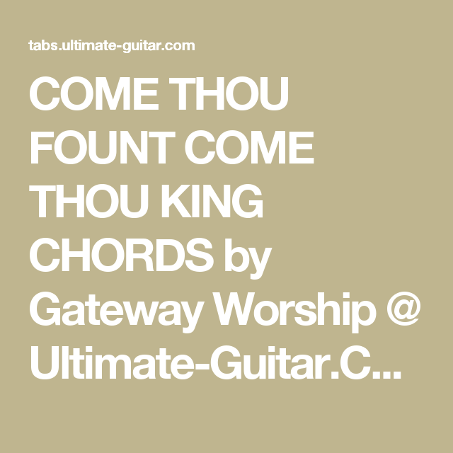 COME THOU FOUNT COME THOU KING CHORDS by Gateway Worship @ Ultimate ...