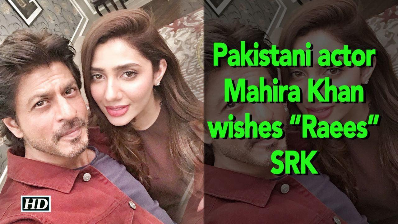 """Pakistani actor Mahira Khan wishes her """"Raees"""" SRK Raees"""
