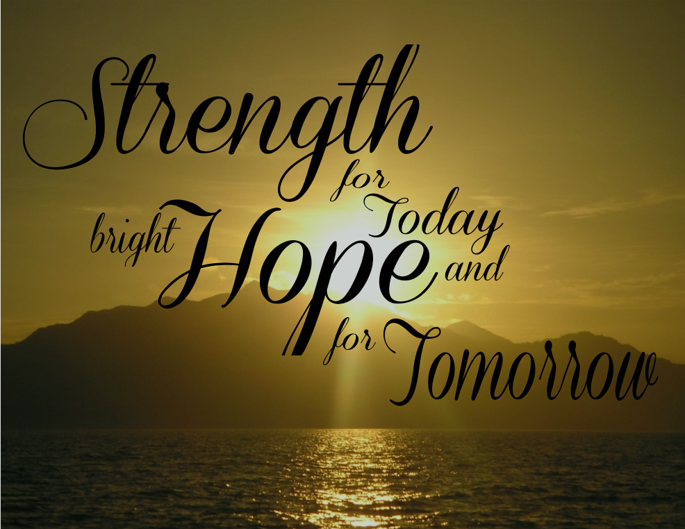 Quot Strength For Today And Bright Hope For Tomorrow Quot Great