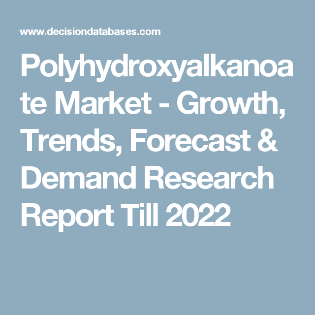 Polyhydroxyalkanoate Market - Growth, Trends, Forecast & Demand Research Report Till 2022