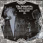 The IMMORTAL LEE COUNTY KILLERS II '03 Love Is A Charm of Powerful Trouble   ESTRUS cd