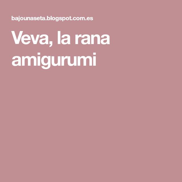 Veva, la rana amigurumi | Patrón gratis | Pinterest | La rana, Ranas ...