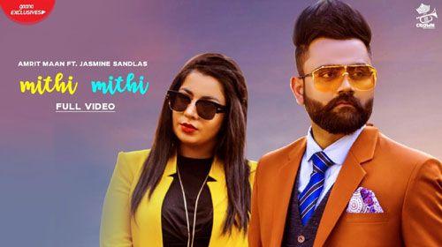 Mithi Mithi (Full Video) Amrit Maan Ft Jasmine Sandlas