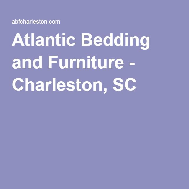 Pin On Atlantic Bedding And Furniture, Atlantic Furniture Charleston Sc