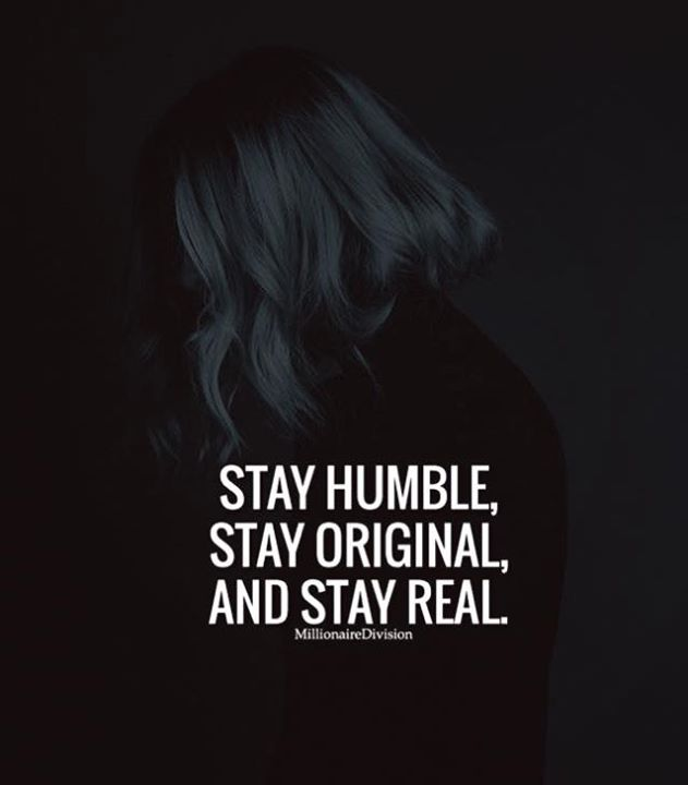 Stay humble. Stay original. Stay real. Delusion is not healthy
