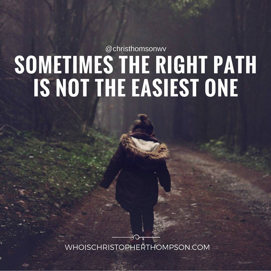 """""""Sometimes the right path is not the easiest one."""""""