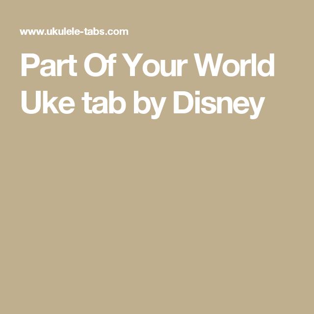 Part Of Your World Uke tab by Disney | Ukulele songs | Pinterest ...