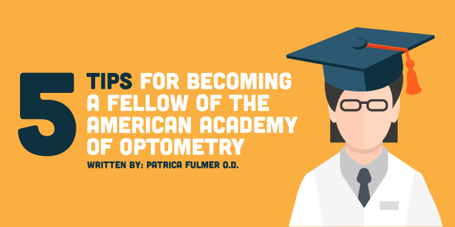 Have you ever thought about becoming a Fellow in the American Academy of Optometry? These 5 tips will help you achieve that milestone!
