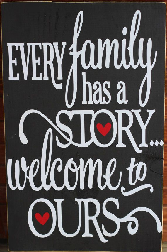 Every Family Has A Story Welcome To Ours 12x18 Home Decor Sign