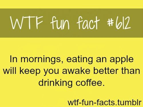 In mornings, eating an apple will keep you awake better than drinking coffee.
