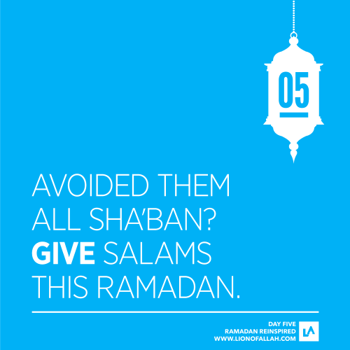 Ramadan Reinspired Day 5: This Ramadan bring about a positive change within yourself, make a habit of greeting others whether you know them or you don't. Let's not avoid those who have a bond with us that is stronger than blood - those at the Masjid who worship Allah daily alongside us.