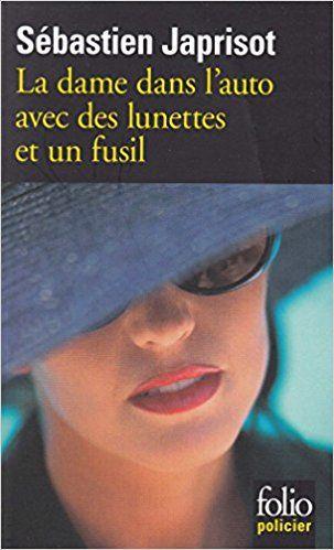 La Dame Dans L Auto Avec Des Lunettes Et Un Fusil Sebastien Japrisot Dame Fusil Lunettes