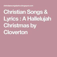 christian songs lyrics a hallelujah christmas by cloverton - Christmas Hallelujah Lyrics