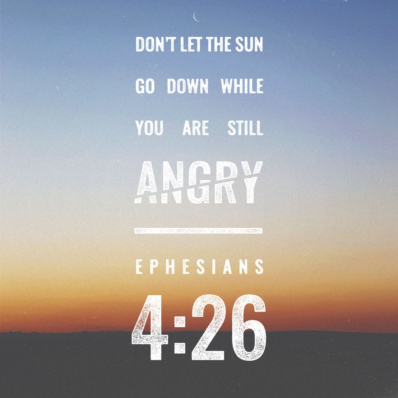 don't let the sun go down while you are still angry, for anger gives